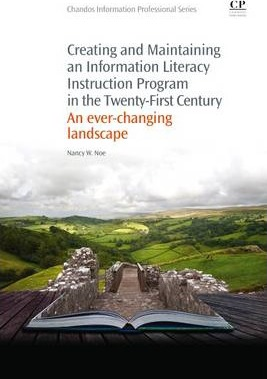 Creating and Maintaining an Information Literacy Instruction Program in the Twenty-First Century Cover Image