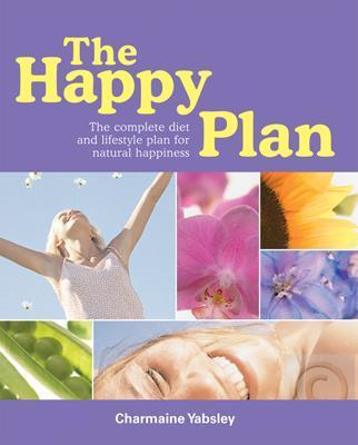 The Happy Plan : The Complete Diet and Lifestyle plan to Natural Happines
