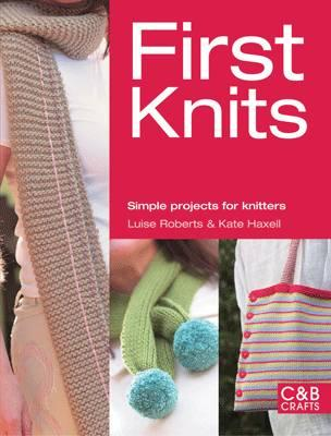 First Knits: Simple Projects for Novice Knitters