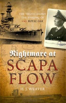 """Nightmare at Scapa Flow : The Truth About the Sinking of HMS """"Royal Oak"""""""