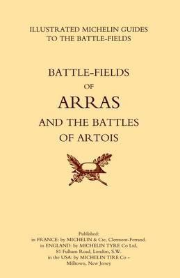 Bygone Pilgrimage. Arras and the Battles of Artois an Illustrated Guide to the Battlefields 1914-1918