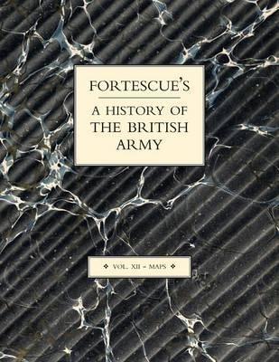 Fortescue's History of the British Army: Volume XII Maps: v. XII