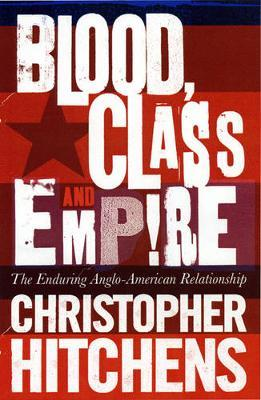 Blood, Class and Empire : The Enduring Anglo-American Relationship