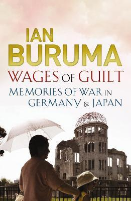 Wages of Guilt : Memories of War in Germany and Japan