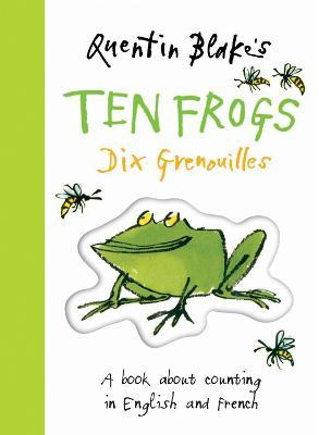 Quentin Blakes Ten Frogs : A Book About Counting in English and French