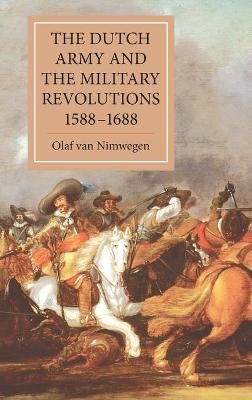 The Dutch Army and the Military Revolutions, 1588-1688 Cover Image