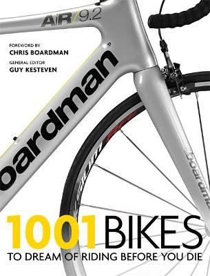1001 Bikes : To Dream of Riding Before You Die