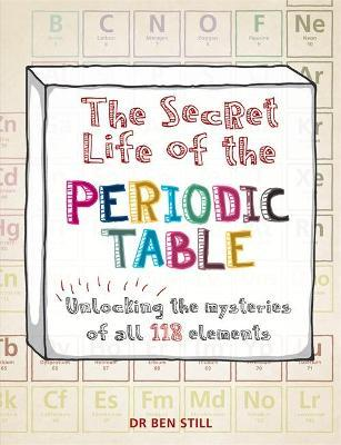 The Secret Life Of The Periodic Table Dr Ben Still 9781844038855