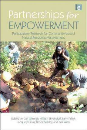 Partnerships for Empowerment  Participatory Research for Community-based Natural Resource Management
