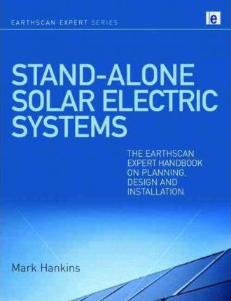 Stand-alone Solar Electric Systems : The Earthscan Expert Handbook for Planning, Design and Installation
