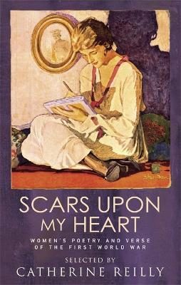 Scars Upon My Heart : Women's Poetry and Verse of the First World War