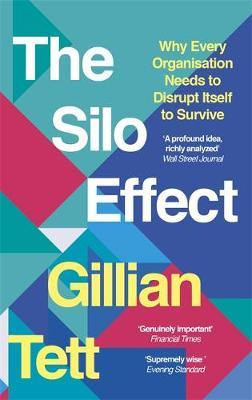 The Silo Effect : Why Every Organisation Needs to Disrupt Itself to Survive