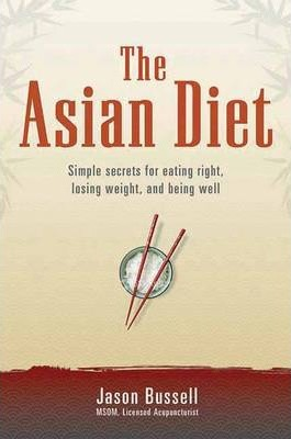 The Asian Diet : Simple Secrets for Eating Right, Losing Weight, and Being Well