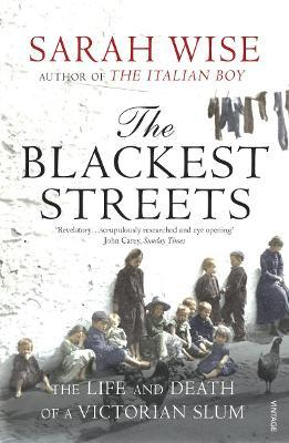 The Blackest Streets : The Life and Death of a Victorian Slum