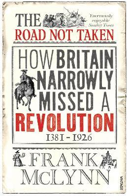 The Road Not Taken : How Britain Narrowly Missed a Revolution, 1381-1926