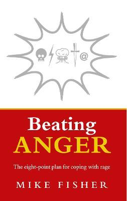Beating Anger : The eight-point plan for coping with rage