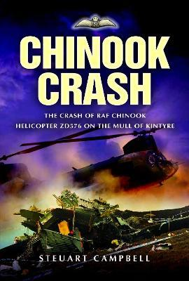 Chinook Crash: the Crash of Raf Chinook Helicopter Zd576 on the Mull of Kintyre