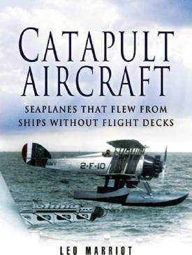 Catapult Aircraft: Seaplanes that Flew from Ships Without Flight Decks Cover Image