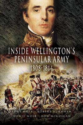 Inside Wellington's Peninsular Army, 1808-1814
