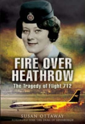Fire Over Heathrow : The Tragedy of Flight 712