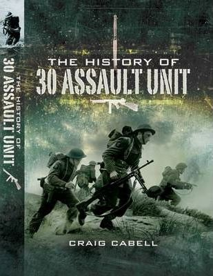 The History of 30 Assault Unit: Ian Fleming's Red Indians