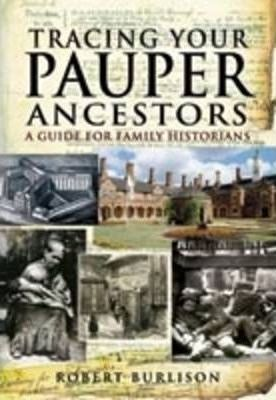 Tracing Your Pauper Ancestors : A Guide for Family Historians