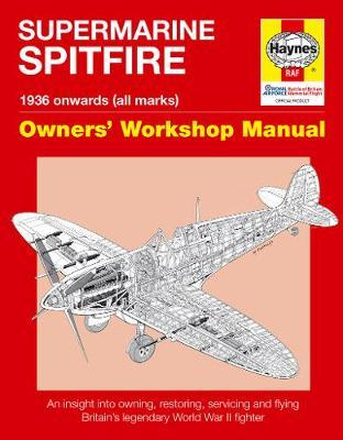 Spitfire Manual : An Insight into Owning, Restoring, Servicing and Flying Britain's Legendary World War 2 Fighter