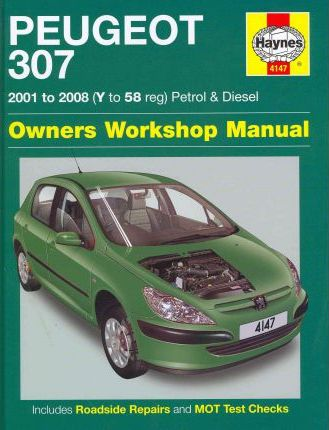 Peugeot 307 Petrol and Diesel Service and Repair Manual: 2001 to 2008