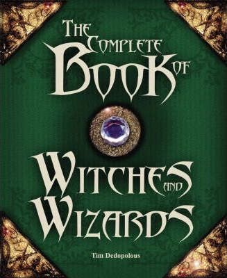 The Complete Book Of Witches And Wizards Tim Dedopulos 9781844423958