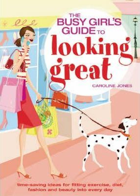 The Busy Girls' Guide to Looking Great