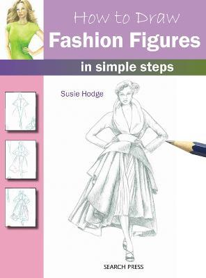 How To Draw Fashion Figures Susie Hodge 9781844487646