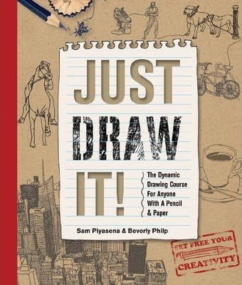 Just Draw It! : The Dynamic Drawing Course for Anyone with a Pencil & Paper