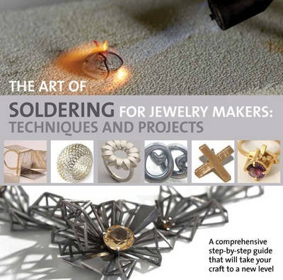 The Art of Soldering for Jewellery Makers : Techniques and Projects