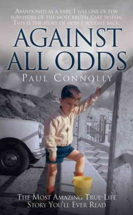 Against All Odds : The Most Amazing True-life Story You'll Ever Read