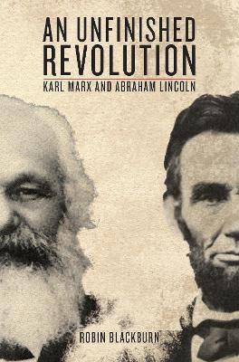 An Unfinished Revolution: Karl Marx and Abraham Lincoln