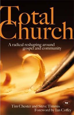 Total Church : A Radical Reshaping Around Gospel and Community