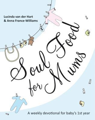 Soul Food for Mums : An Ideal Devotional for Baby's 1st Year