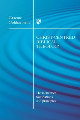 Christ-centred Biblical Theology : Hermeneutical Foundations and Principles