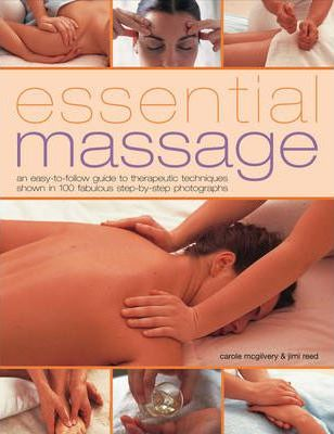 Essential Massage : An Easy-to-follow Step-by-step Guide to Therapeutic Techniques for Health, Relaxation and Vitality