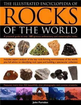 The Illustrated Encyclopedia of Rocks of the World: A Practical Guide to Over 160 Igneous, Metamorphic and Sedimentary Rocks