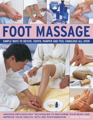 Foot Massage : Simple Ways to Revive, Soothe, Pamper and Feel Fabulous All Over