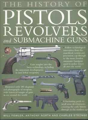 The History of Pistols, Revolvers and Submachine Guns