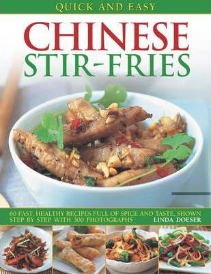 Quick and Easy Chinese Stir-fries : 60 Fast, Healthy Recipes with Spice and Taste, Shown Step  Step