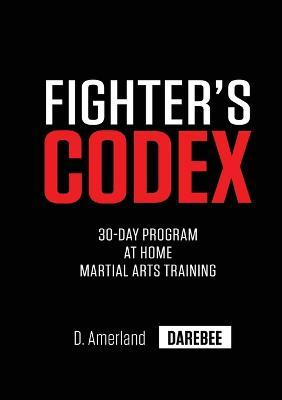 Fighter's Codex : 30-Day at Home Martial Arts Training Program