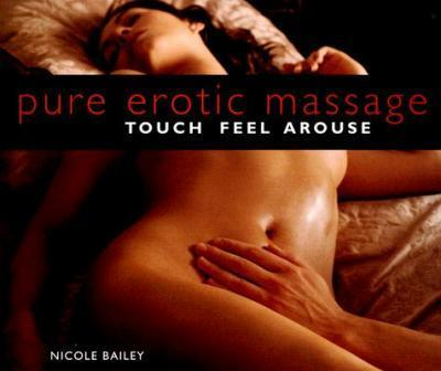 Pure Erotic Massage : Touch, Feel, Arouse – Nicole Bailey