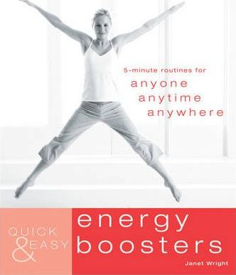 Quick & Easy Energy Boosters  5-Minute Routines for Anyone, Anytime, Anywhere