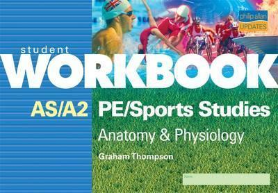 AS/A2 PE/Sports Studies Anatomy and Physiology: Workbook