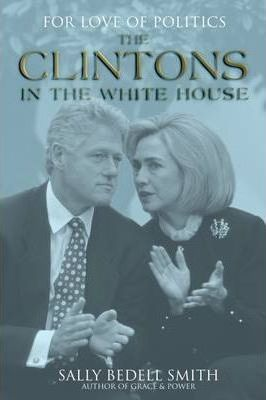 For Love of Politics  The Clintons in the White House