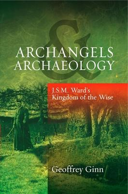 Archangels & Archaeology : J. S. M. Ward's Kingdom of the Wise
