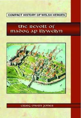 Compact History of Welsh Heroes: The Revolt of Madog ap Llywelyn